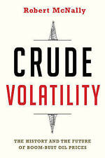 Crude Volatility: The History and the Future of Boom-Bust Oil Prices by Robert M