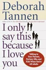 I Only Say This Because I Love You: Talking to Your Parents, Partner, Sibs, and