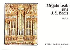 Orgelmusik um J. S. Bach Heft 2 / Organ Music of the School Bach Book 2 -