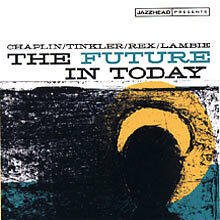 The Future In Today - Chaplin/Tinkler/Rex/Lambie (Jazzhead)