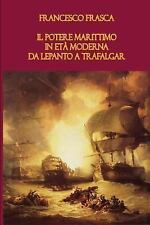 Il potere marittimo in età moderna. Da Lepanto a Trafalgar by Francesco...