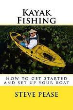 NEW Kayak Fishing: How to get started and set up your boat by Steve pease