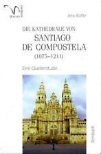 JENS RüFFER - DIE KATHEDRALE VON SANTIAGO DE COMPOSTELA (1075-1211)