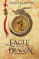 The Eagle and the Dragon: A Novel of Rome and China, McIntyre, Lewis F, Acceptab