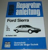 Reparaturanleitung Ford Sierra L / GL / Ghia / XR 4i ab Herbst 1982 Neu Buch!