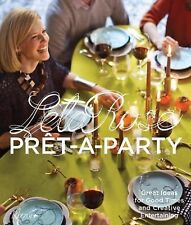 Pret-A-Party : Great Ideas for Good Times and Creative Entertaining by Lela...