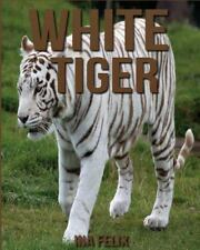 White Tiger: Children Book of Fun Facts and Amazing Photos on Animals in...