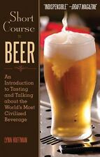 Short Course in Beer: An Introduction to Tasting and Talking about the World's M