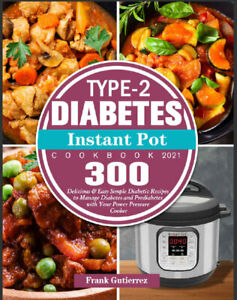 Type-2 Diabetes Instant Pot Cookbook 2021  300 Delicious & Easy Simple Diabetic