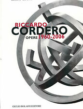 CARAMEL LUCIANO RICCARDO CORDERO OPERE 1960-2006 BOLAFFI 2006 I ° EDIZ.