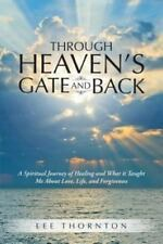 Through Heaven's Gate and Back: A Spiritual Journey of Healing and What it Ta...