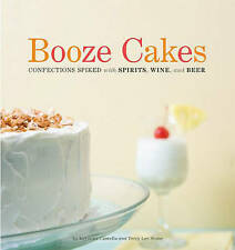 Booze Cakes: Confections Spiked With Spirits, Wine, and Beer-ExLibrary