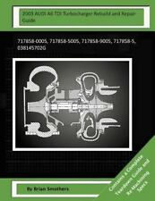 2003 AUDI A6 TDI Turbocharger Rebuild and Repair Guide : 717858-0005,...