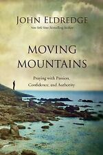 (New) Moving Mountains : Praying with Passion, Confidence, and Authority