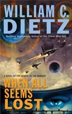 When All Seems Lost : A Novel of the Legion of the Damned by William C. Dietz (2
