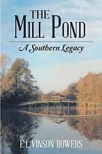 The Mill Pond : A Southern Legacy by E. L. Vinson Bowers (2015, Paperback)