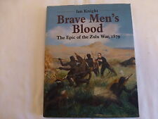 IAN KNIGHT BRAVE MEN'S BLOOD THE EPIC OF THE ZULU WAR 1879 H/B + D/C 1ST EDITION