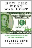 How the West Was Lost : Fifty Years of Economic Folly - And the Stark Choices Ah
