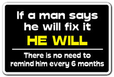 IF A MAN SAYS HE WILL FIX IT Novelty Sign gift honey do list repair funny work