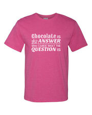 Chocolate Is The Answer Who Cares What The Question Is Cotton Unisex T-Shirt Tee