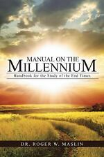 Manual on the Millennium : Handbook for the Study of the End Times by Roger...