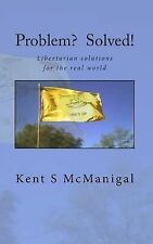 Problem? Solved! : Libertarian Solutions for the Real World by Kent S....