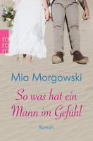 So was hat ein Mann im Gefühl von Mia Morgowski (2015, Klappenbroschur UNGELESEN
