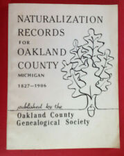 Naturalization Records for Oakland County Michigan 1827-1906 Genealogical