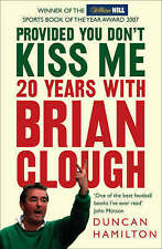 Provided You Don't Kiss Me: 20 Years with Brian Clough by Duncan Hamilton...