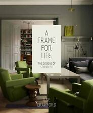 A FRAME FOR LIFE - CRAWFORD, ILSE/ HEATHCOTE, EDWIN - NEW HARDCOVER BOOK