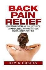 Back Pain Relief: Home Remedies For Back Pain Prevention And Exercises To Superc
