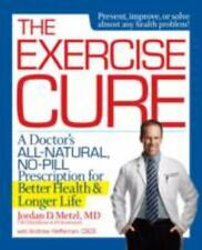 The Exercise Cure: A Doctor's All-Natural, No-Pill Prescription for Better Healt