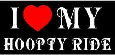 I LOVE MY HOOPTY RIDE Mary from Texas Storage Wars DECAL BUMPER STICKER