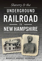 Slavery & the Underground Railroad in New Hampshire [NH] [The History Press]