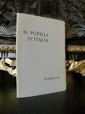 AI PUPILLI D'ITALIA 1917 Pensieri di illustri italiani Lettere autografe LIBRO