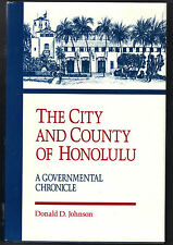 The City and County of Honolulu : A Governmental Chronicle - D. D. Johnson
