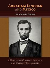 Abraham Lincoln and Mexico: A History of Courage, Intrigue and Unlikely Friendsh