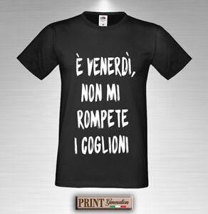 T-Shirt E' venerdì non mi rompete i coglioni Maglietta Uomo Donna Rock