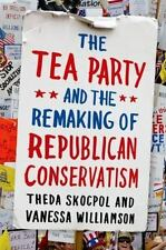 The Tea Party and the Remaking of Republican Conservatism-ExLibrary