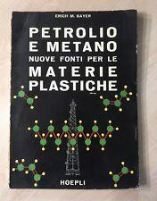 74139 Bayer - Petrolio e metano fonti per materie plastiche - Hoepli 1957 I ed.