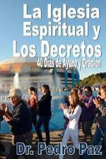 La Iglesia Espiritual y Los Decretos : 40 Dias de Ayuno y Oracion by Pedro...