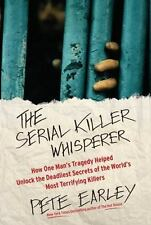 The Serial Killer Whisperer: How One Man's Tragedy Helped Unlock the Deadliest S