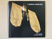 Il dolore celebrato di Mauro Gioielli Ed. Palladino 2010 con DVD