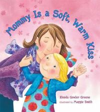 Mommy Is a Soft, Warm Kiss by Rhonda Gowler Greene (2010, Hardcover) New