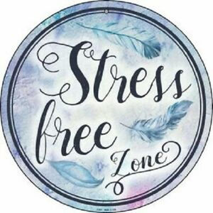 "STRESS FREE ZONE 12"" ROUND LIGHTWEIGHT METAL  SIGN"