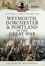 Weymouth, Dorchester & Portland in the Great War 1914-1918 Pen & Sword