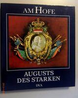 Am Hofe August des Starken /Karl Czok / Wissenswertes rund um den Hof u.Hofstaat