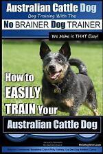 Australian Cattle Dog : Dog Training With the No Brainer Dog Trainer - We Mak.