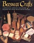Beeswax Crafts: Candlemaking, Modelling, Beauty Creams, Soaps And Polishes, E?