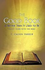 THE GOOD BOOK IS BETTER THAN IT USED TO BE - PARKER, CALVIN - NEW PAPERBACK BOOK